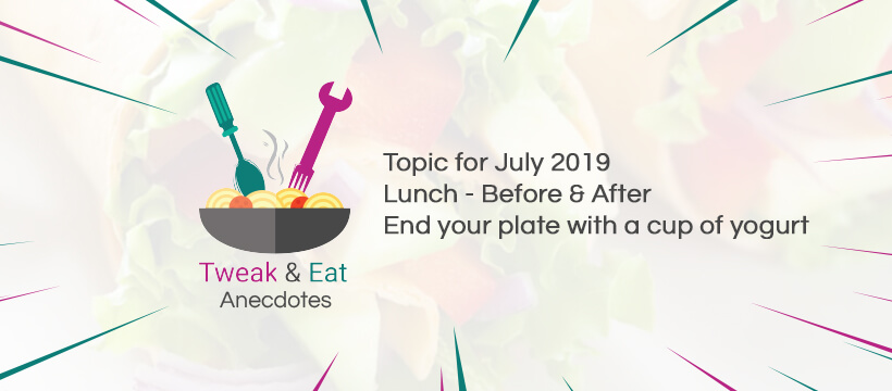 TweaK & Eat Anectodes Topic for July 2019 Lunch - Before & After