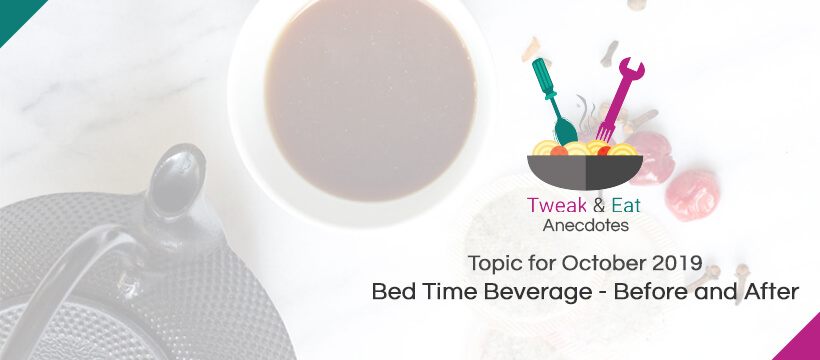TweaK & Eat Anectodes Topic for October Bed Time Beverage - Before & After